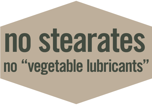 No Stearates, No vegetable lubricants